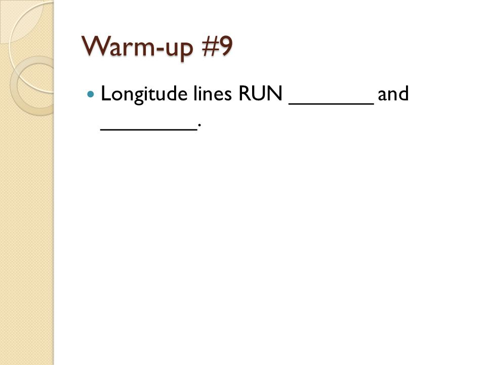 Warm-up #9 Longitude lines RUN _______ and ________.