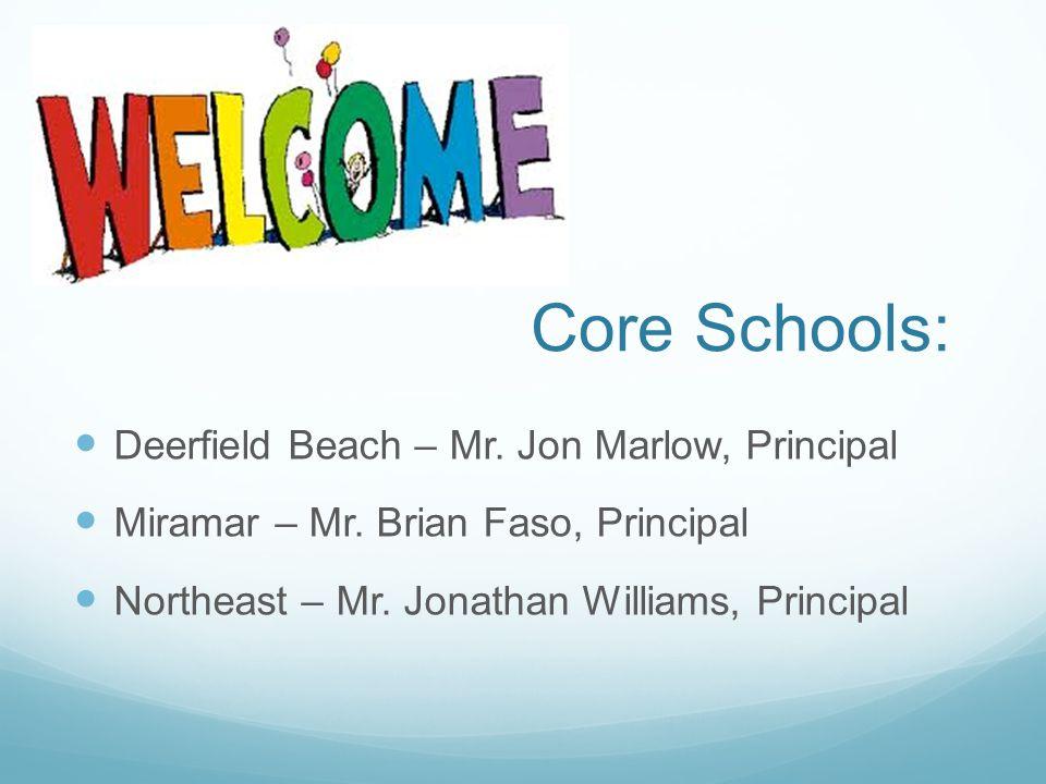 Core Schools: Deerfield Beach – Mr. Jon Marlow, Principal Miramar – Mr. Brian Faso, Principal Northeast – Mr. Jonathan Williams, Principal
