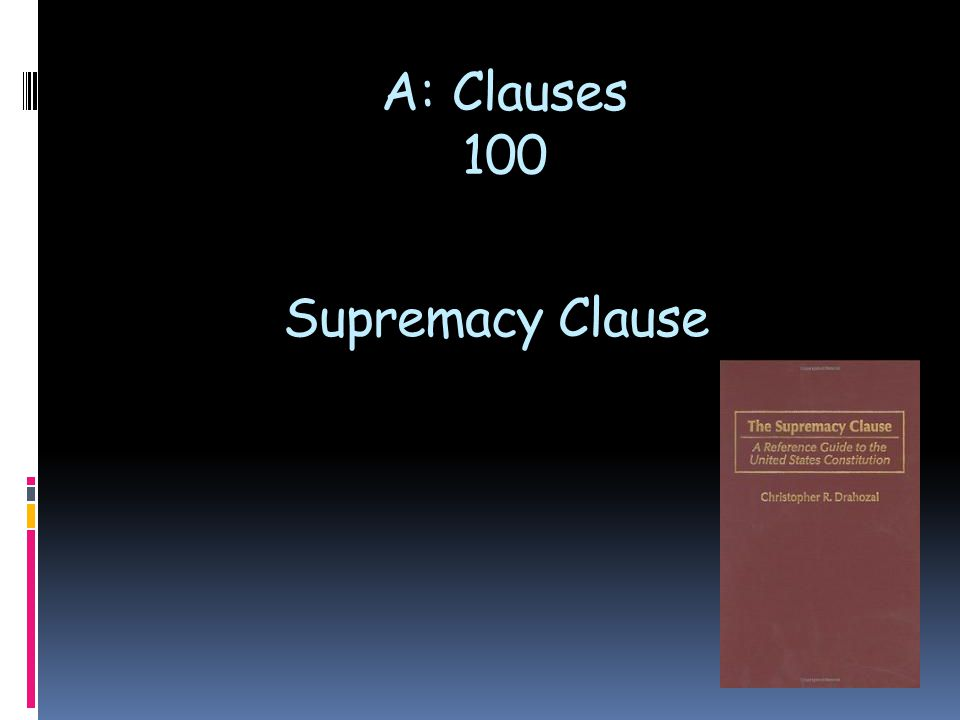 Supremacy Clause A: Clauses 100