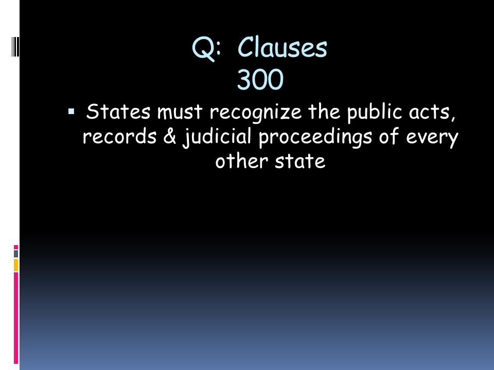 Q: Clauses 300  States must recognize the public acts, records & judicial proceedings of every other state
