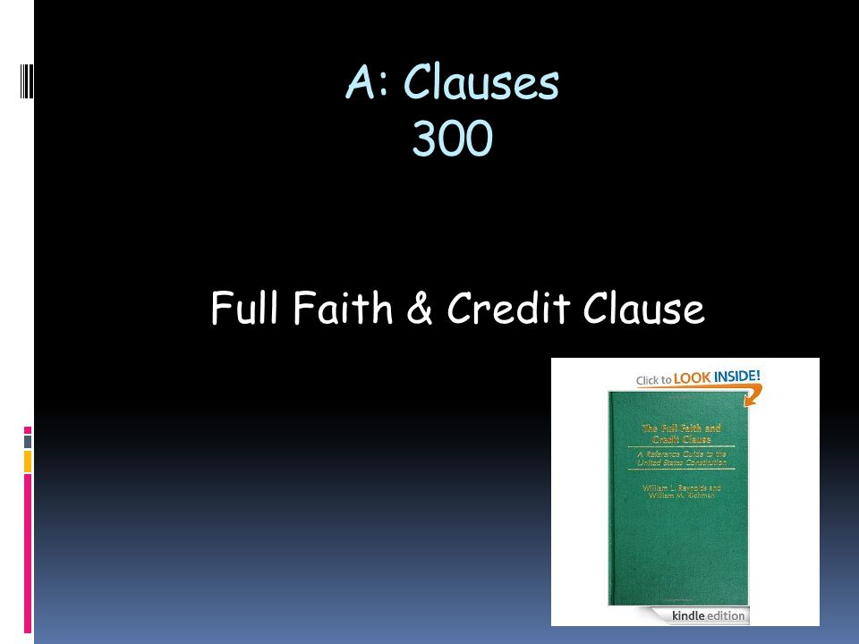 A: Clauses 300 Full Faith & Credit Clause