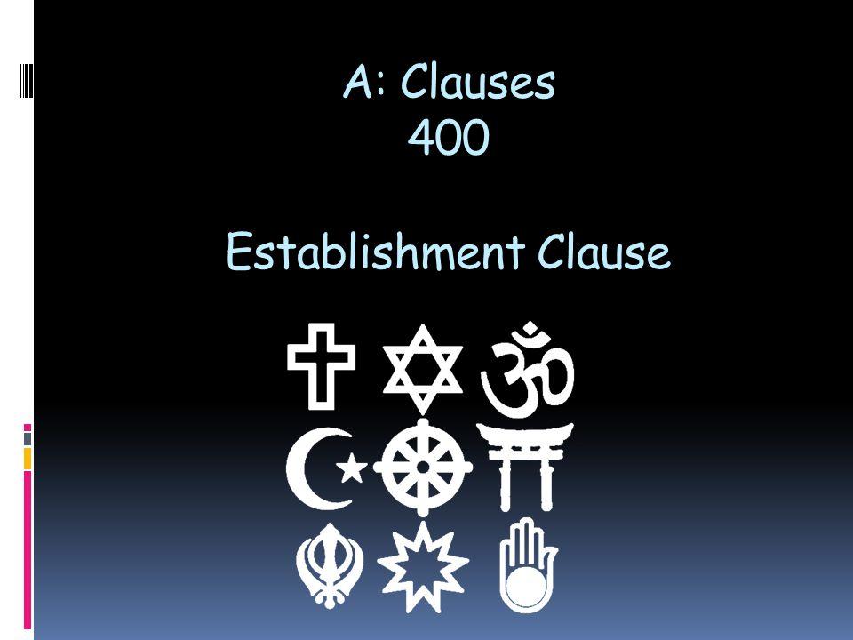 A: Clauses 400 Establishment Clause