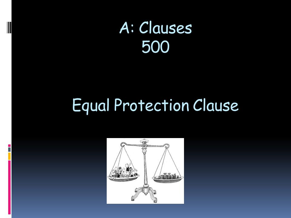 A: Clauses 500 Equal Protection Clause