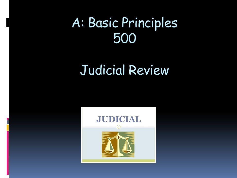 A: Basic Principles 500 Judicial Review