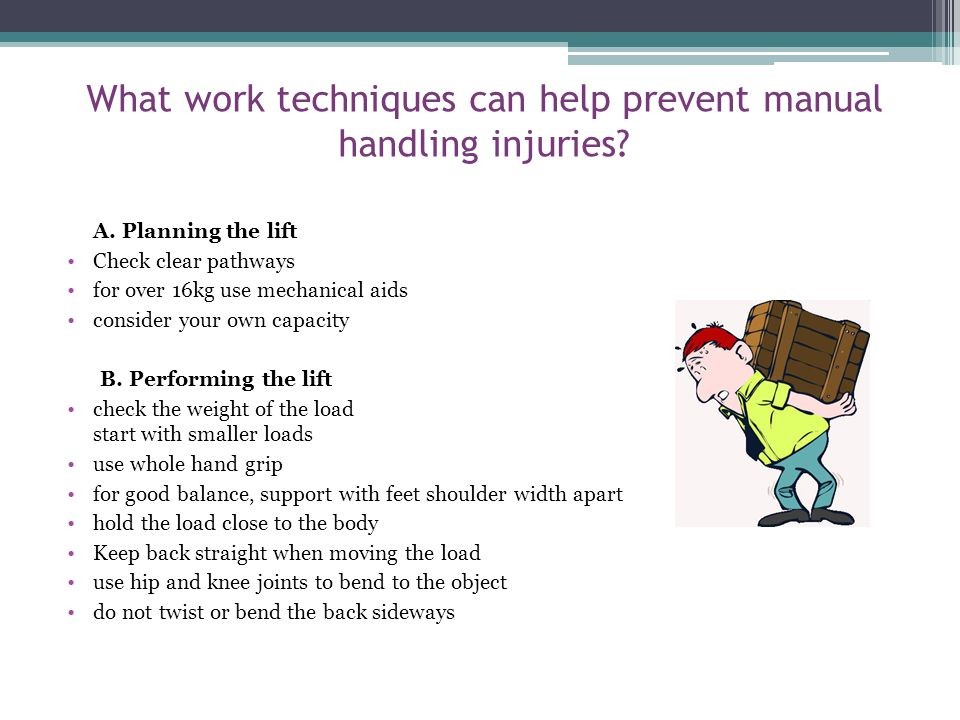 Manual Handling Definition Any activities requiring the use of force by a person to lift, lower, push, pull, carry, move, hold or restrain a person or