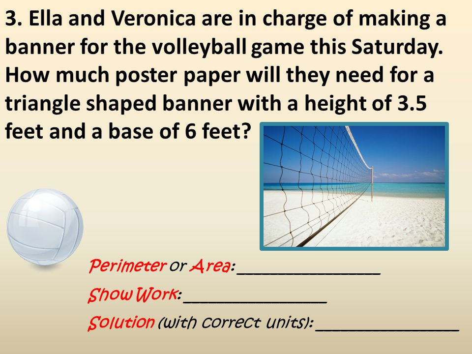 3. Ella and Veronica are in charge of making a banner for the volleyball game this Saturday. How much poster paper will they need for a triangle shape