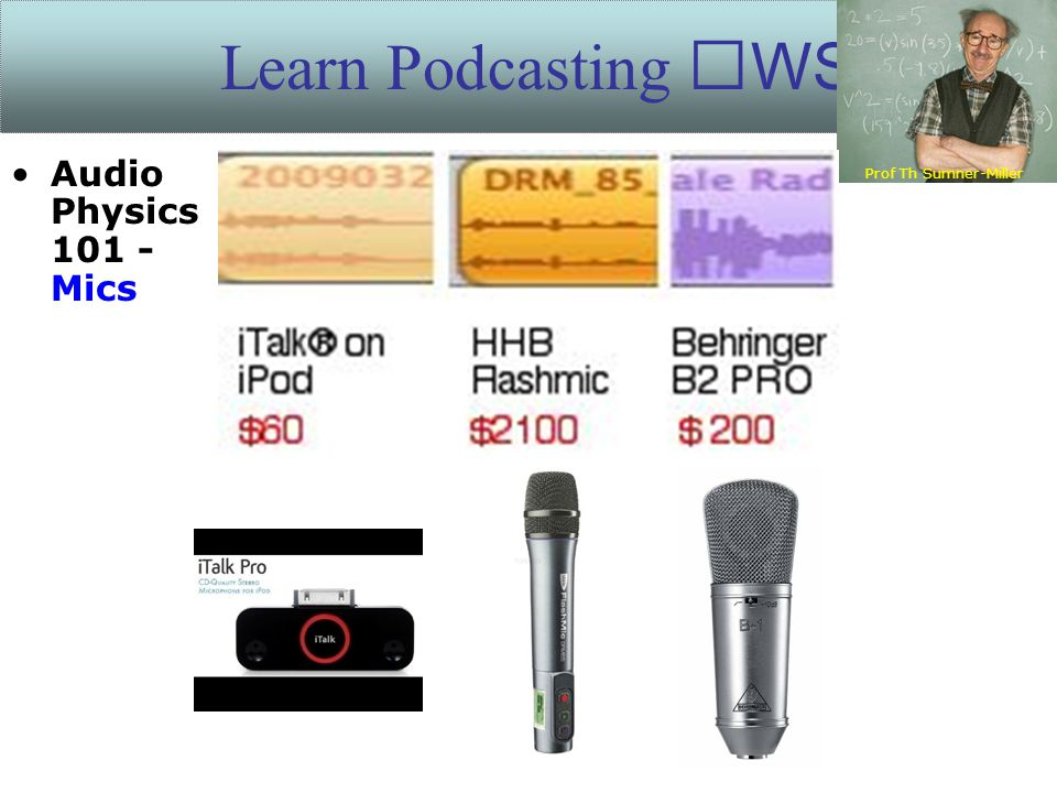 Learn Podcasting WS Prof Th Sumner-Miller Audio Physics 101 - Mics