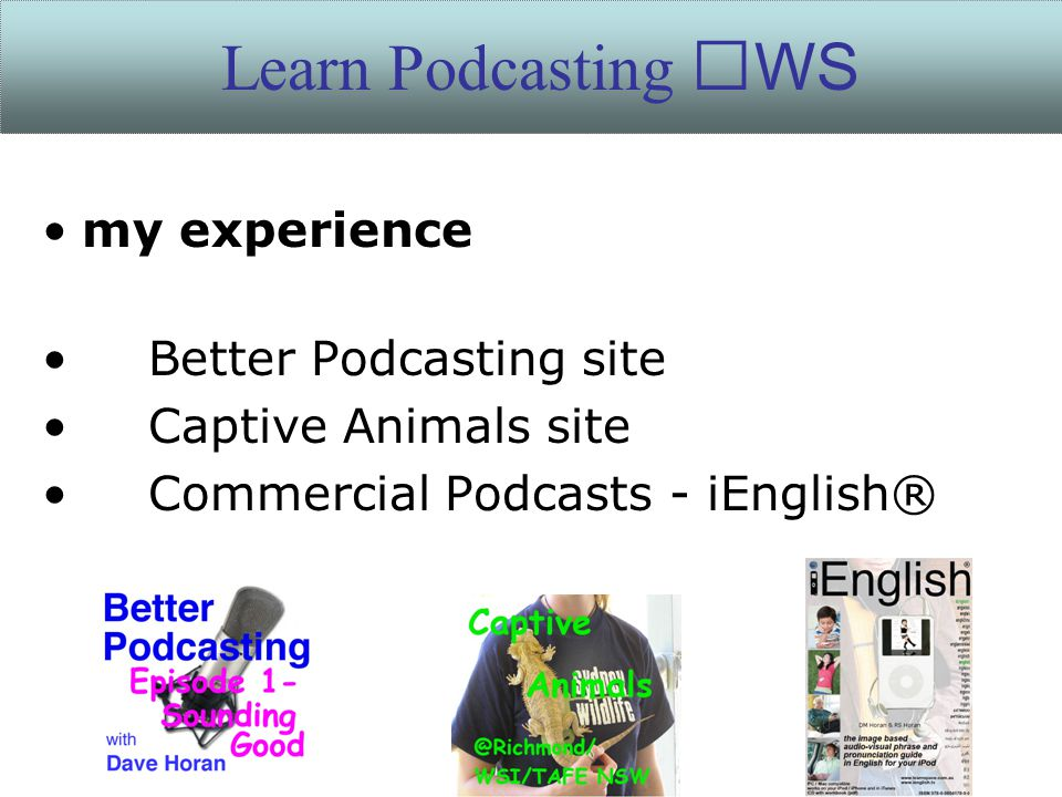 my experience Better Podcasting site Captive Animals site Commercial Podcasts - iEnglish® Learn Podcasting WS