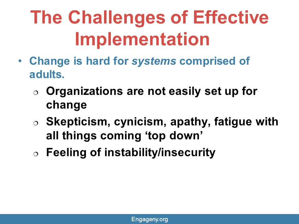 The Challenges of Effective Implementation Change is hard for systems comprised of adults.
