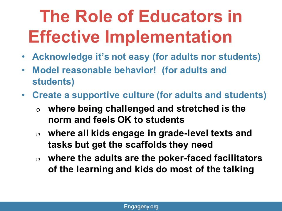 The Role of Educators in Effective Implementation Acknowledge it's not easy (for adults nor students) Model reasonable behavior.