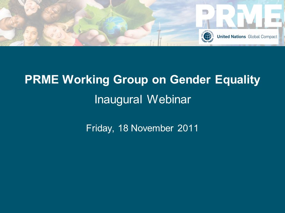 PRME Working Group on Gender Equality Inaugural Webinar Friday, 18 November 2011