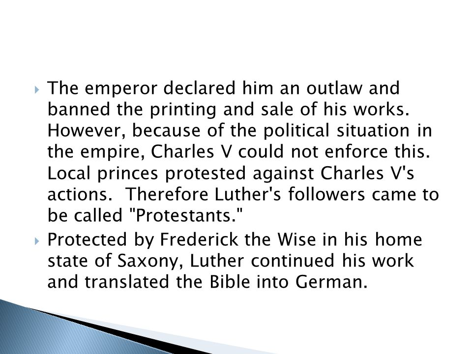  The emperor declared him an outlaw and banned the printing and sale of his works. However, because of the political situation in the empire, Charles