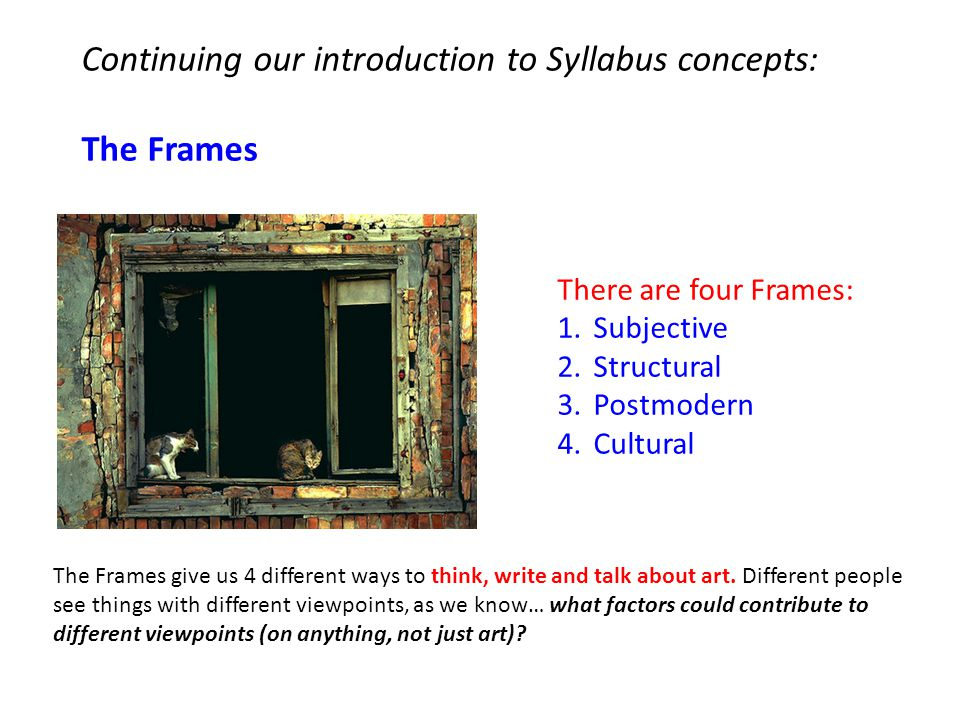 Continuing our introduction to Syllabus concepts: The Frames The Frames give us 4 different ways to think, write and talk about art.