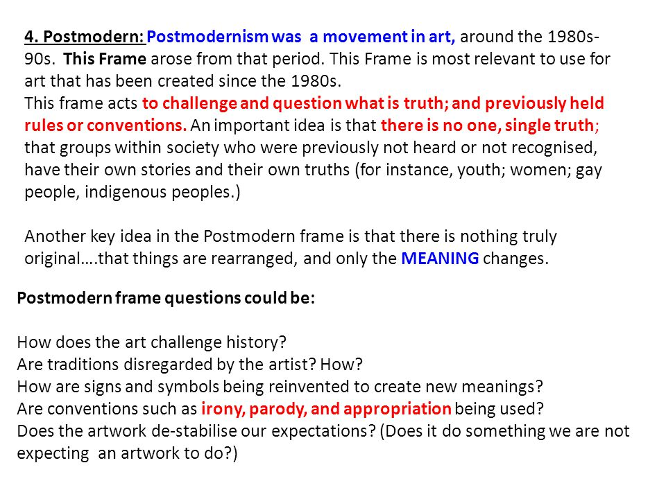 4. Postmodern: Postmodernism was a movement in art, around the 1980s- 90s.
