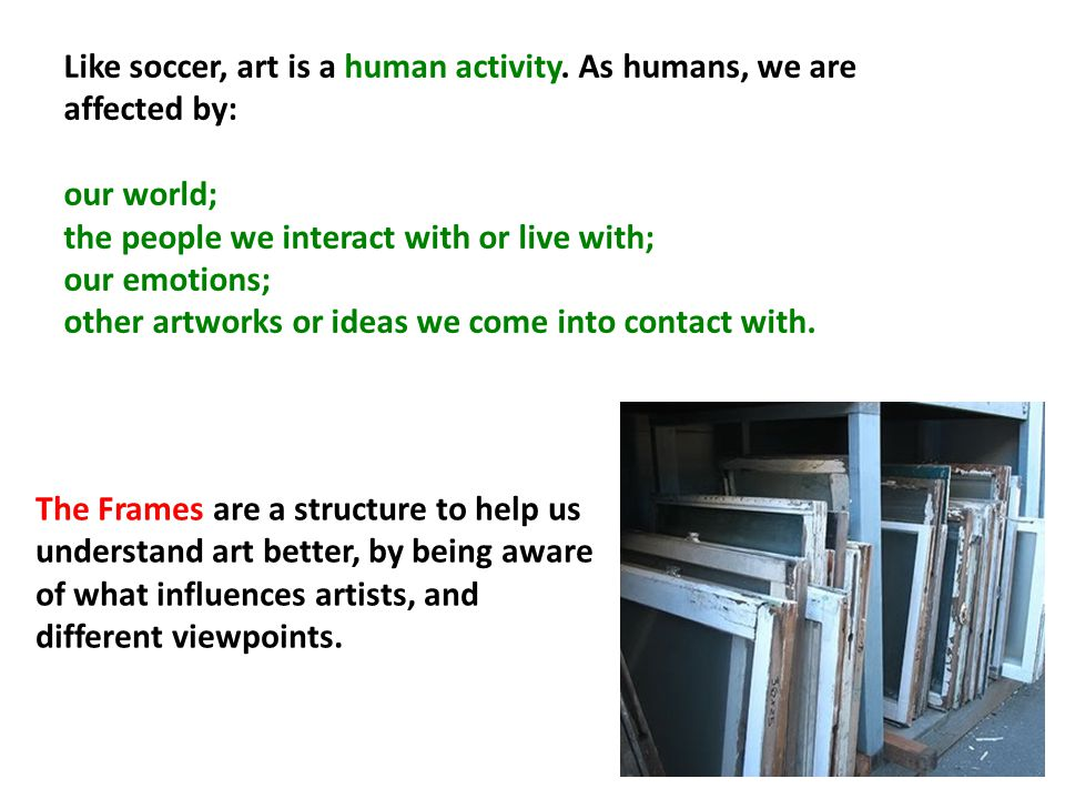 Like soccer, art is a human activity.