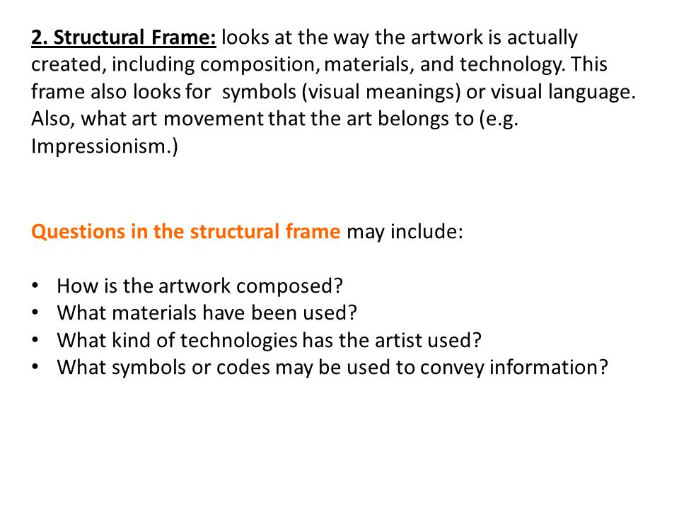 2. Structural Frame: looks at the way the artwork is actually created, including composition, materials, and technology. This frame also looks for sym