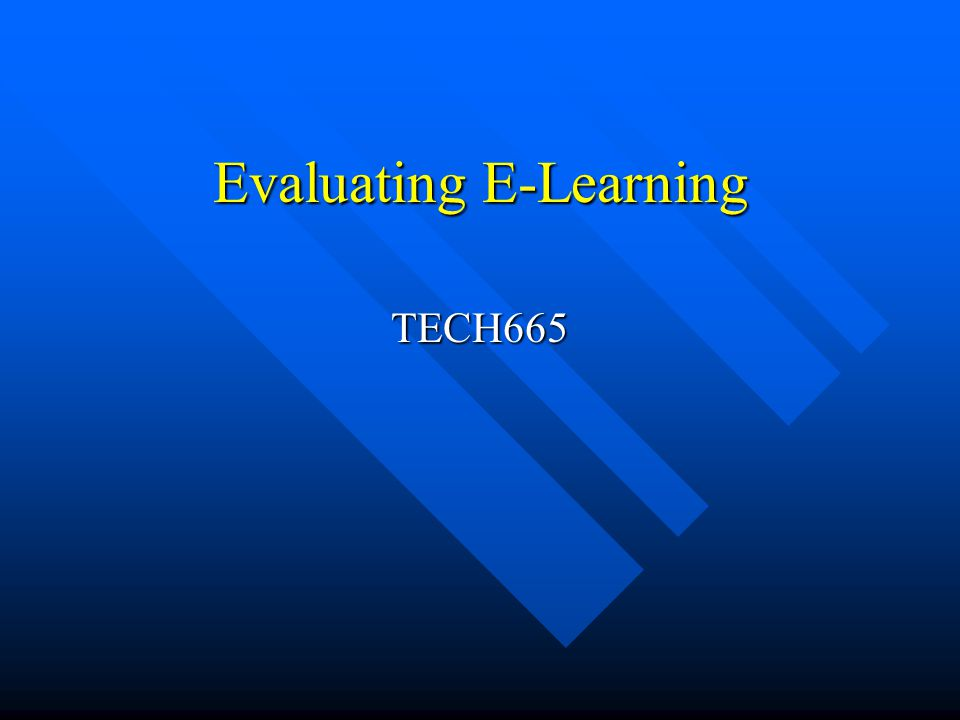 Evaluating E-Learning TECH665