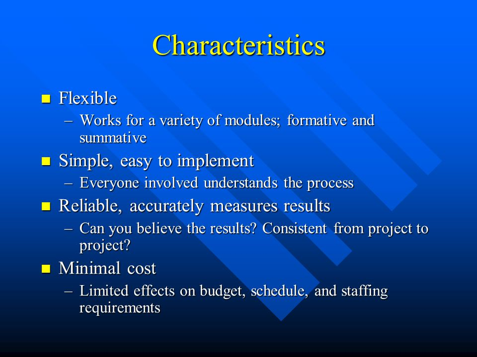 Characteristics Flexible Flexible –Works for a variety of modules; formative and summative Simple, easy to implement Simple, easy to implement –Everyo