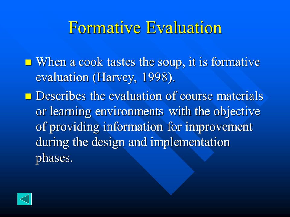 Formative Evaluation When a cook tastes the soup, it is formative evaluation (Harvey, 1998). When a cook tastes the soup, it is formative evaluation (