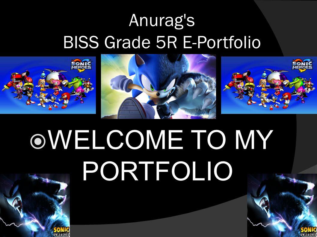 Anurag's BISS Grade 5R E-Portfolio  WELCOME TO MY PORTFOLIO