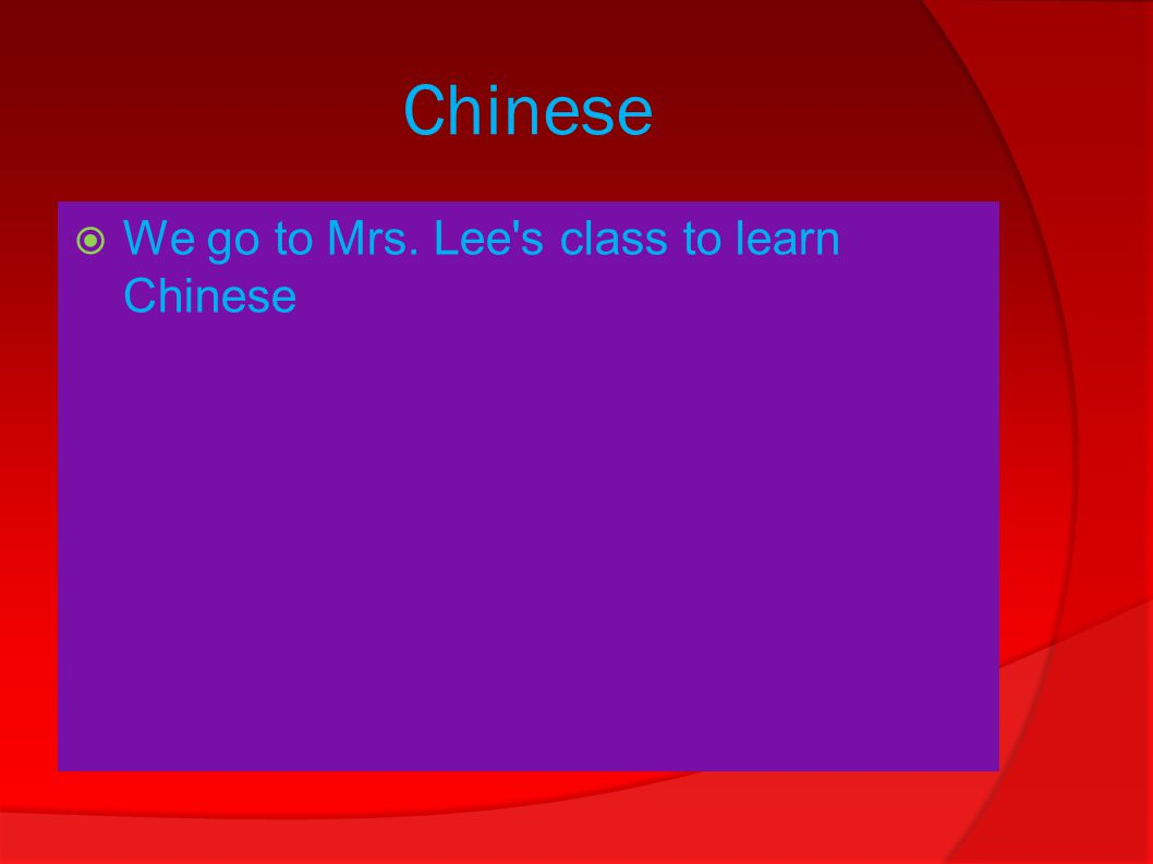 Chinese  We go to Mrs. Lee s class to learn Chinese