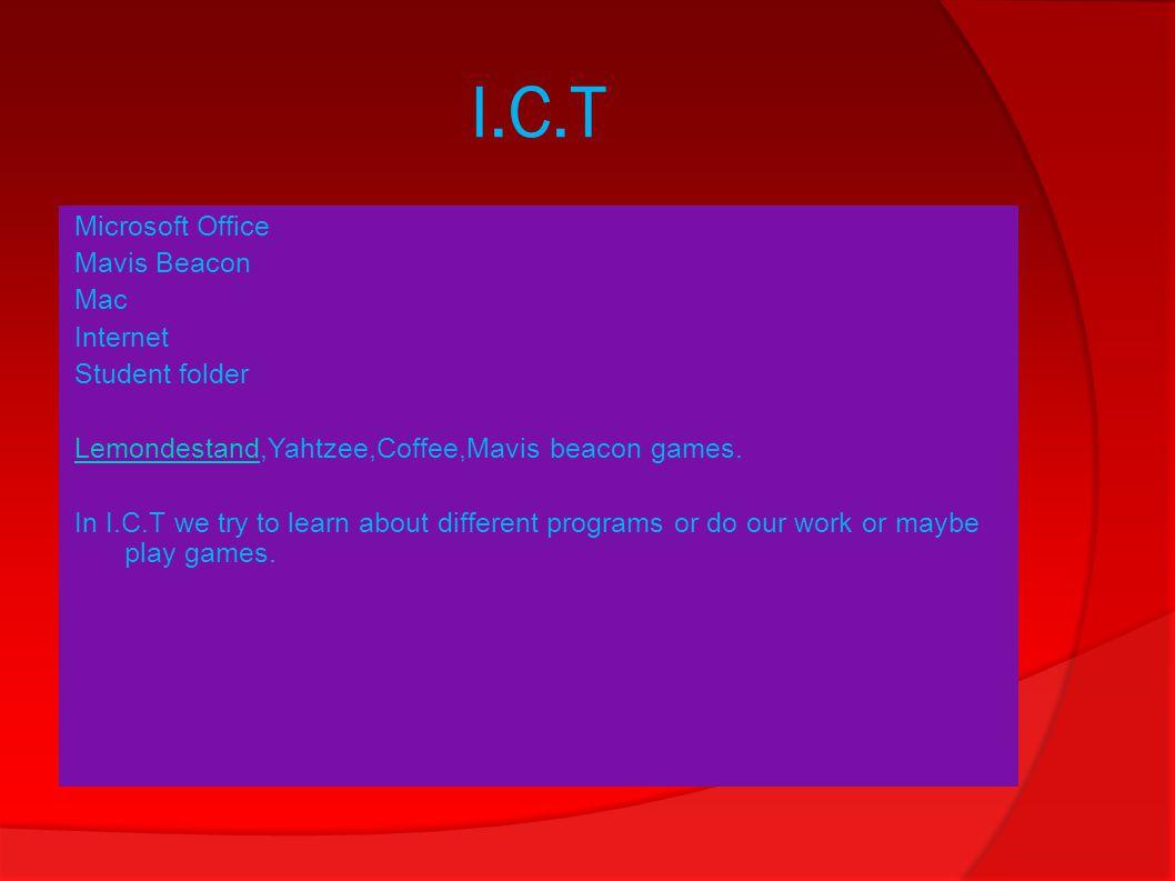 I.C.T Microsoft Office Mavis Beacon Mac Internet Student folder LemondestandLemondestand,Yahtzee,Coffee,Mavis beacon games. In I.C.T we try to learn a