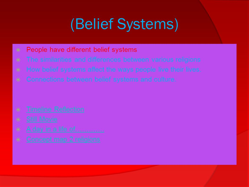 (Belief Systems) ‏  People have different belief systems  The similarities and differences between various religions  How belief systems affect the ways people live their lives.