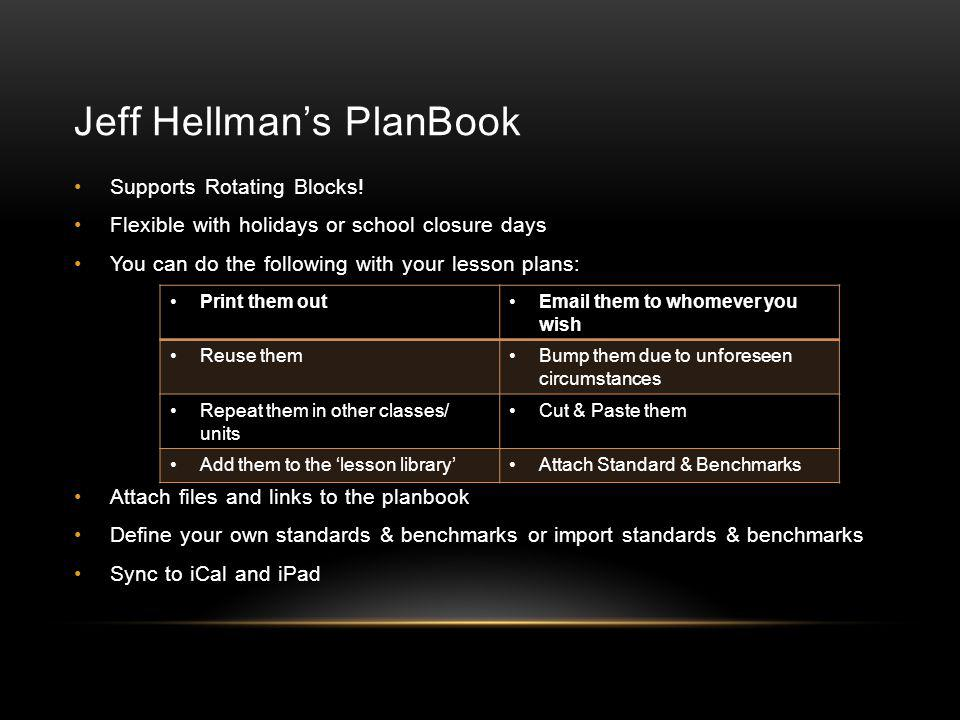 Jeff Hellman's PlanBook Supports Rotating Blocks! Flexible with holidays or school closure days You can do the following with your lesson plans: Attac