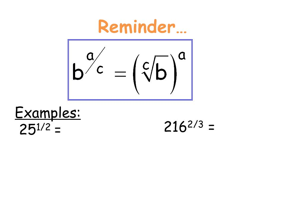 Reminder… Examples: 25 1/2 = 216 2/3 =