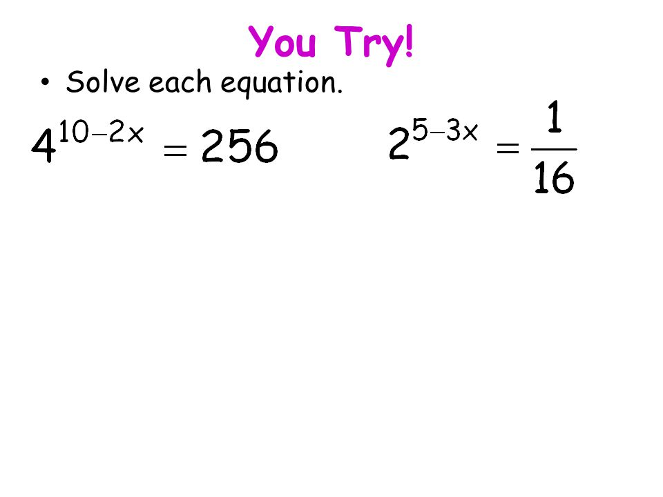 You Try! Solve each equation.