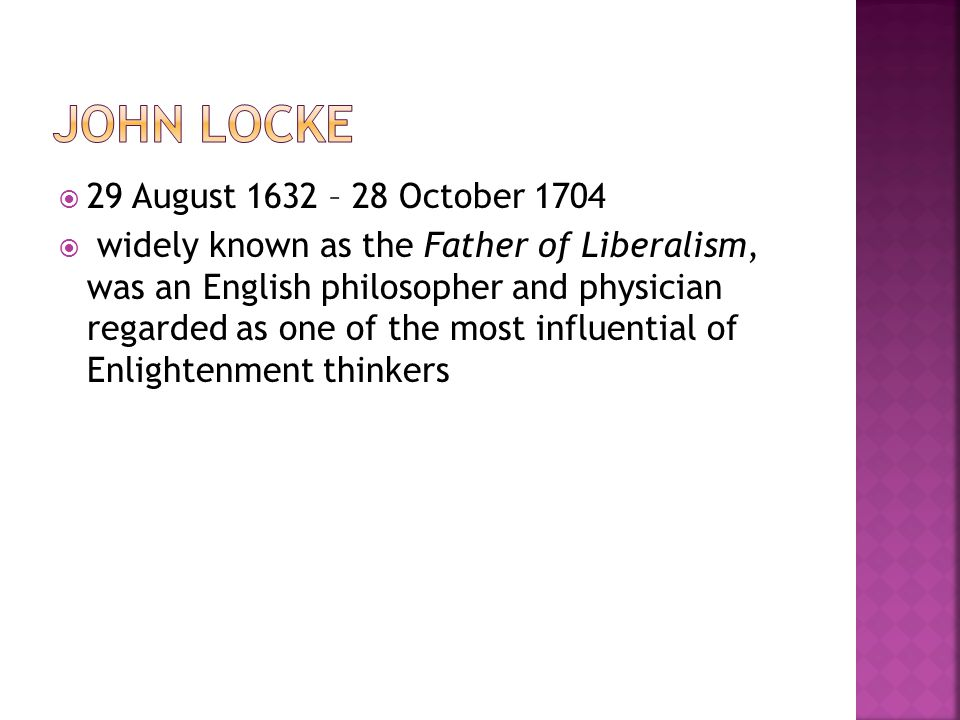  29 August 1632 – 28 October 1704  widely known as the Father of Liberalism, was an English philosopher and physician regarded as one of the most influential of Enlightenment thinkers