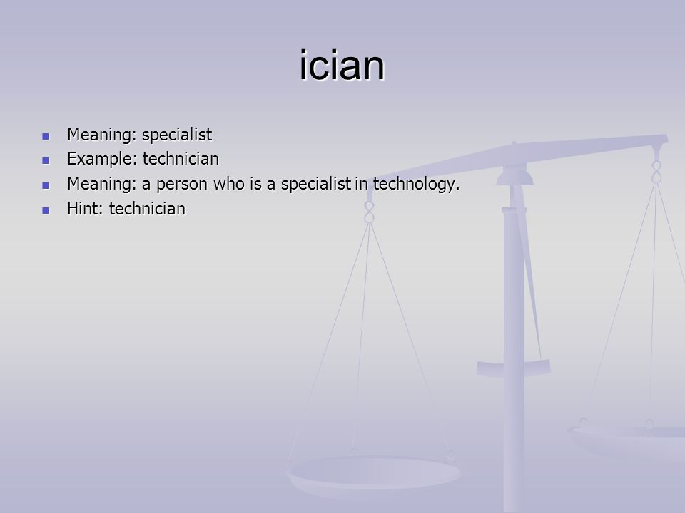 ician Meaning: specialist Meaning: specialist Example: technician Example: technician Meaning: a person who is a specialist in technology.