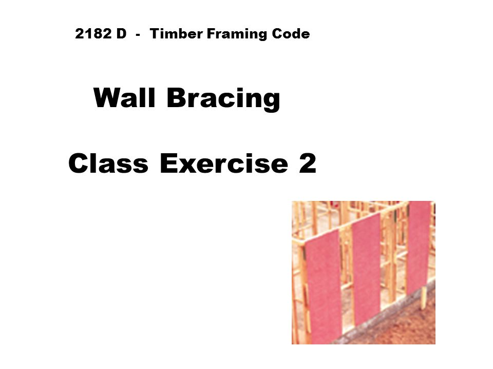 Floor Plan Class Exercise 2 Wind Direction 1 Wind Direction 2 Use Bracing Type 'G' Method B (p 144)