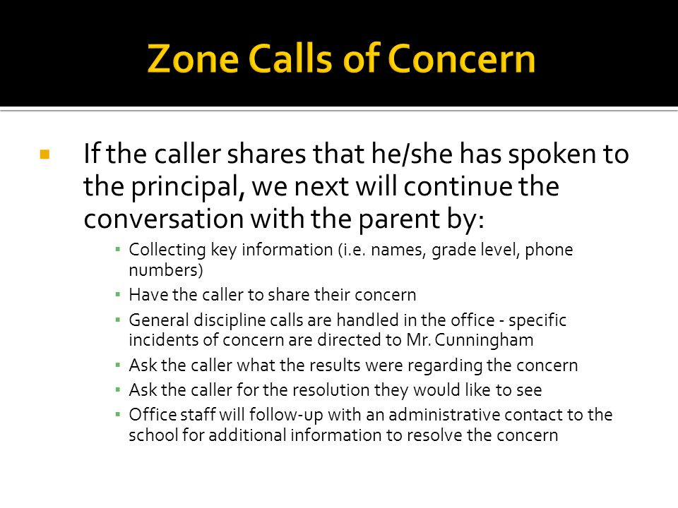  If the caller shares that he/she has spoken to the principal, we next will continue the conversation with the parent by: ▪ Collecting key information (i.e.