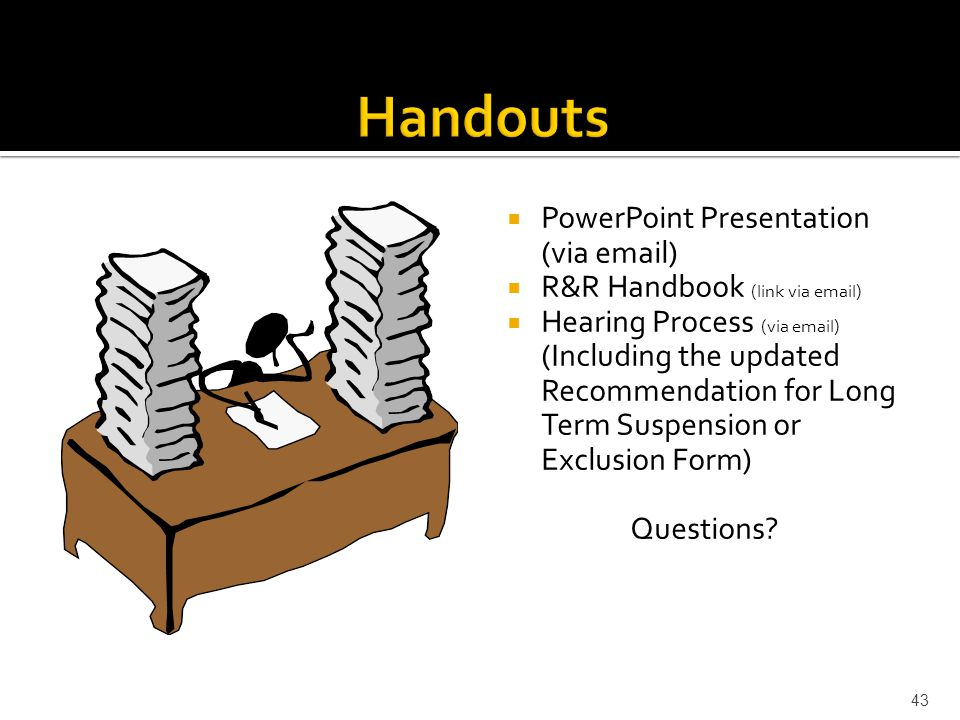  PowerPoint Presentation (via  )  R&R Handbook (link via  )  Hearing Process (via  ) (Including the updated Recommendation for Long Term Suspension or Exclusion Form) Questions.