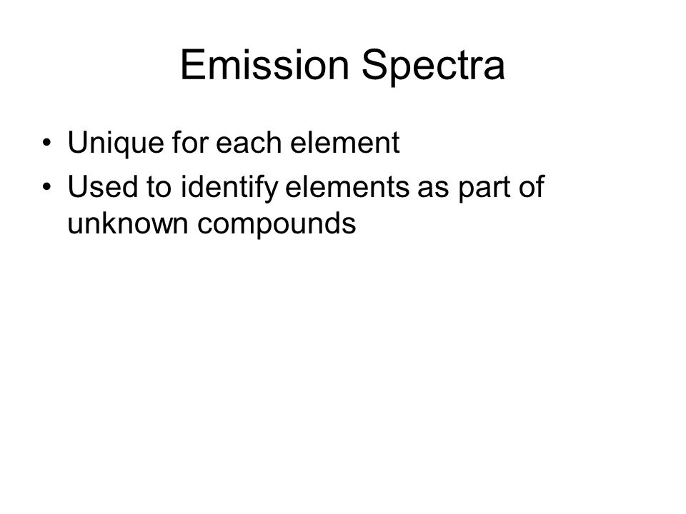 Emission Spectra Unique for each element Used to identify elements as part of unknown compounds