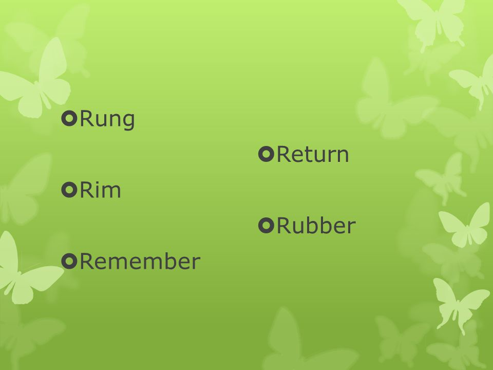  Rung  Rim  Remember  Return  Rubber
