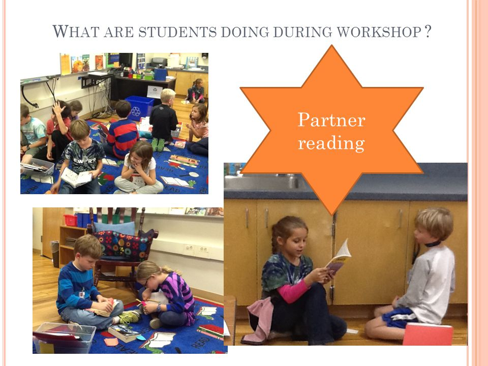 W HAT ARE STUDENTS DOING DURING WORKSHOP Partner reading