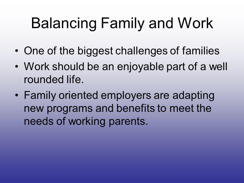 Balancing Family and Work One of the biggest challenges of families Work should be an enjoyable part of a well rounded life.