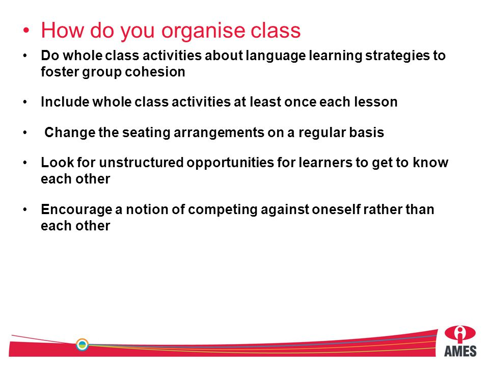 How do you organise class Take time to encourage collaboration Pair stronger students with weaker ones Set aside part of the class time for 'contract' work