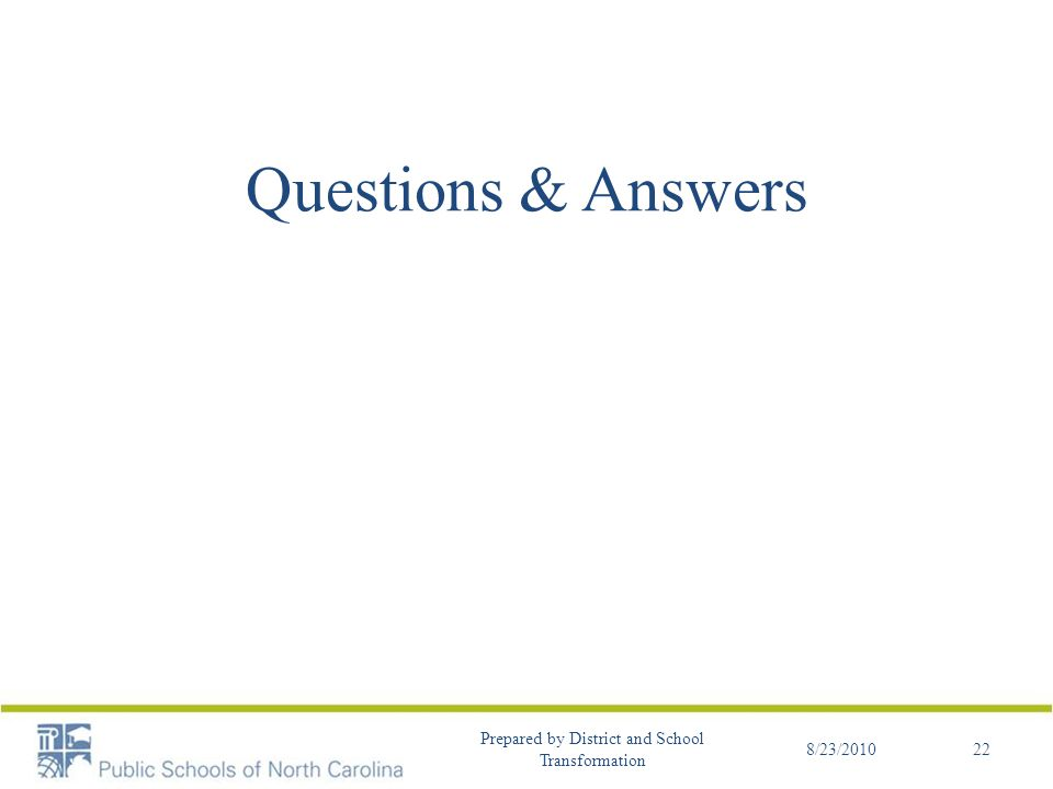 Questions & Answers 8/23/2010 Prepared by District and School Transformation 22