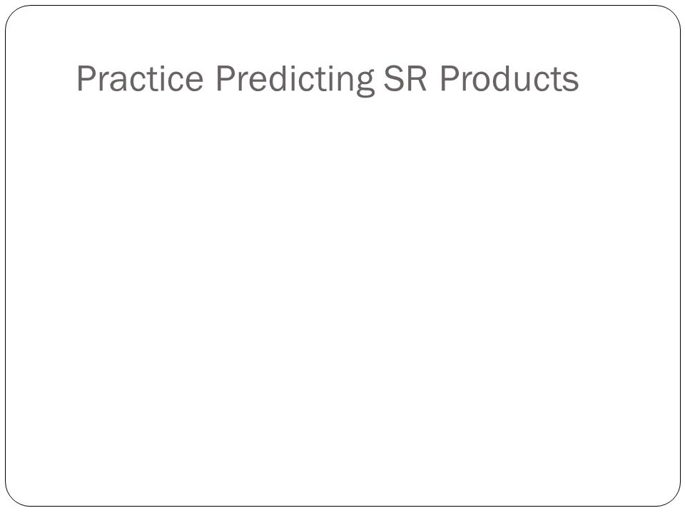 Practice Predicting SR Products