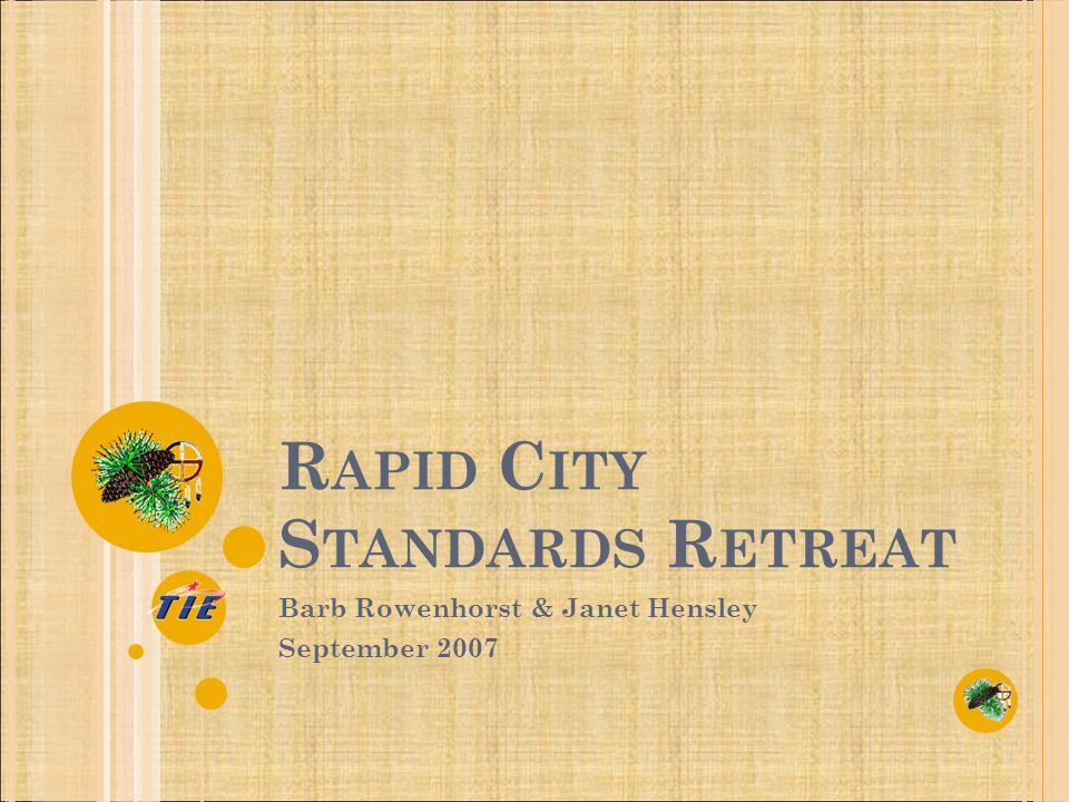 R APID C ITY S TANDARDS R ETREAT Barb Rowenhorst & Janet Hensley September 2007