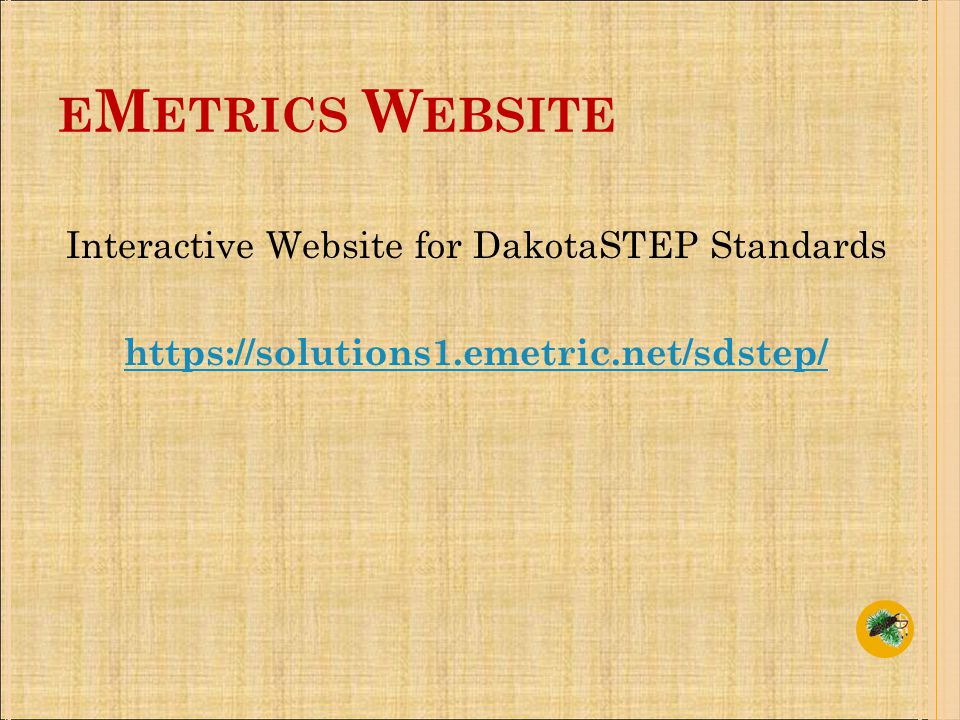 Interactive Website for DakotaSTEP Standards https://solutions1.emetric.net/sdstep/