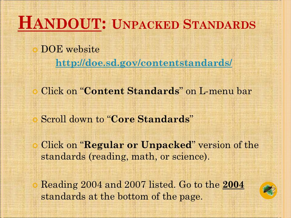 DOE website http://doe.sd.gov/contentstandards/ Click on Content Standards on L-menu bar Scroll down to Core Standards Click on Regular or Unpacked version of the standards (reading, math, or science).