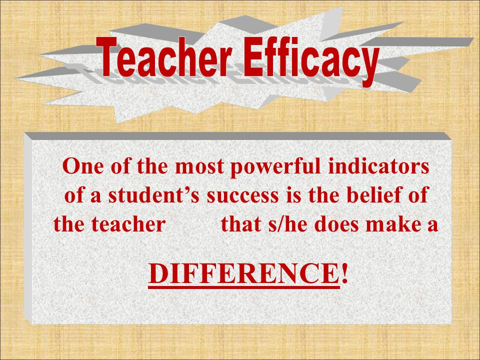 One of the most powerful indicators of a student's success is the belief of the teacher that s/he does make a DIFFERENCE!