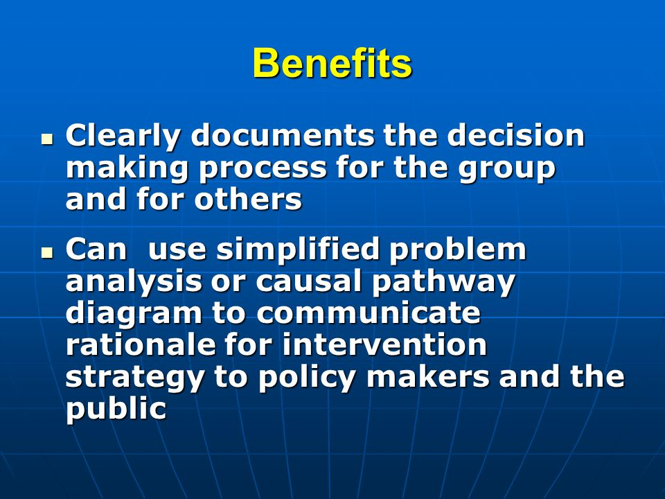 Benefits Clearly documents the decision making process for the group and for others Clearly documents the decision making process for the group and fo