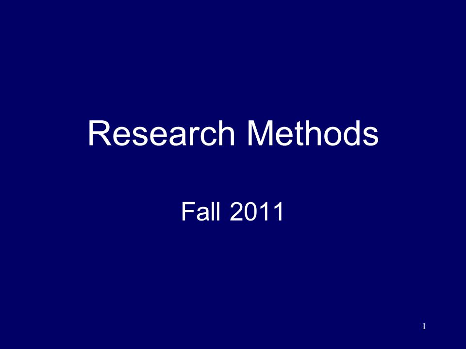 1 Research Methods Fall 2011