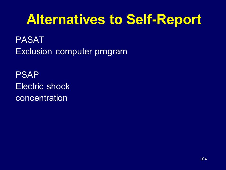 104 Alternatives to Self-Report PASAT Exclusion computer program PSAP Electric shock concentration