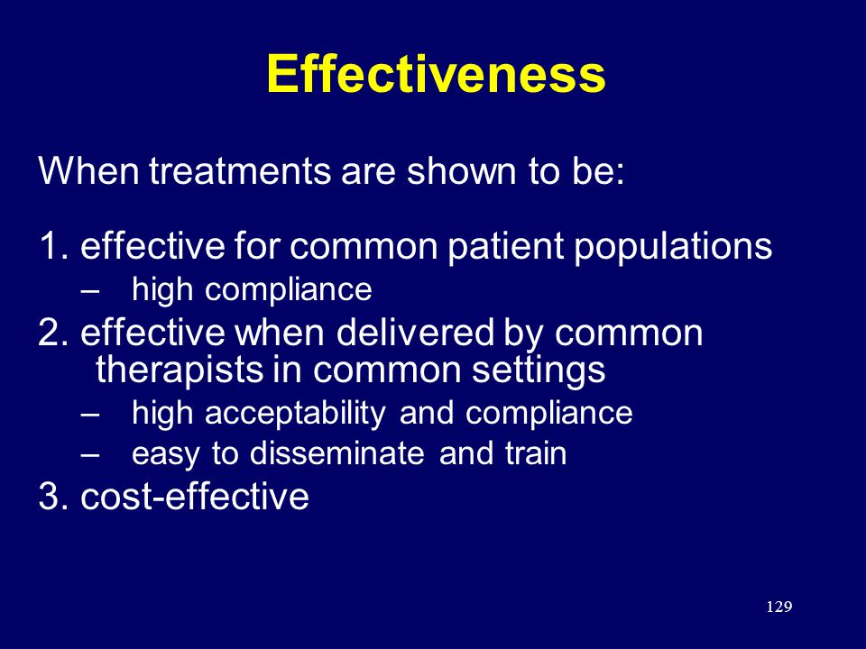 129 Effectiveness When treatments are shown to be: 1.